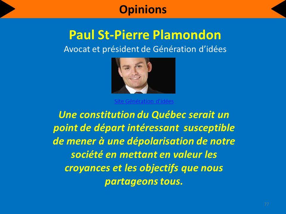 Paul St-Pierre Plamondon Avocat et président de Génération didées Site Génération d idées Une constitution du Québec serait un point de départ intéressant susceptible de mener à une dépolarisation de notre société en mettant en valeur les croyances et les objectifs que nous partageons tous.