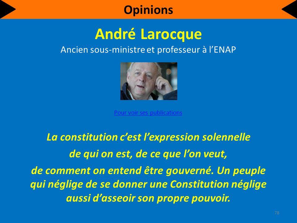 André Larocque Ancien sous-ministre et professeur à lENAP Pour voir ses publications La constitution cest lexpression solennelle de qui on est, de ce que lon veut, de comment on entend être gouverné.