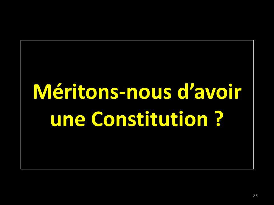 Méritons-nous davoir une Constitution 86