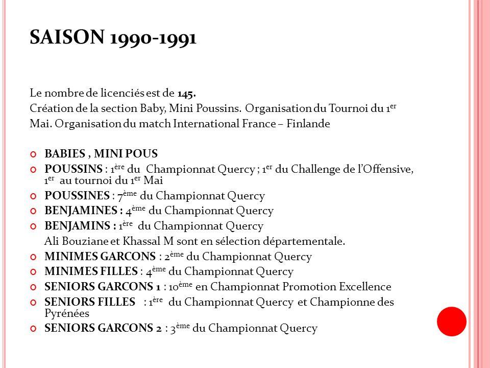 SAISON 1990-1991 Le nombre de licenciés est de 145. Création de la section Baby, Mini Poussins. Organisation du Tournoi du 1 er Mai. Organisation du m