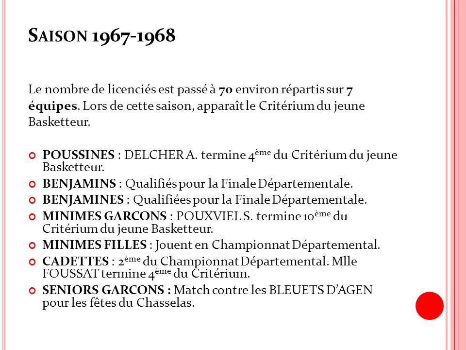 S AISON 1967-1968 Le nombre de licenciés est passé à 70 environ répartis sur 7 équipes. Lors de cette saison, apparaît le Critérium du jeune Basketteu