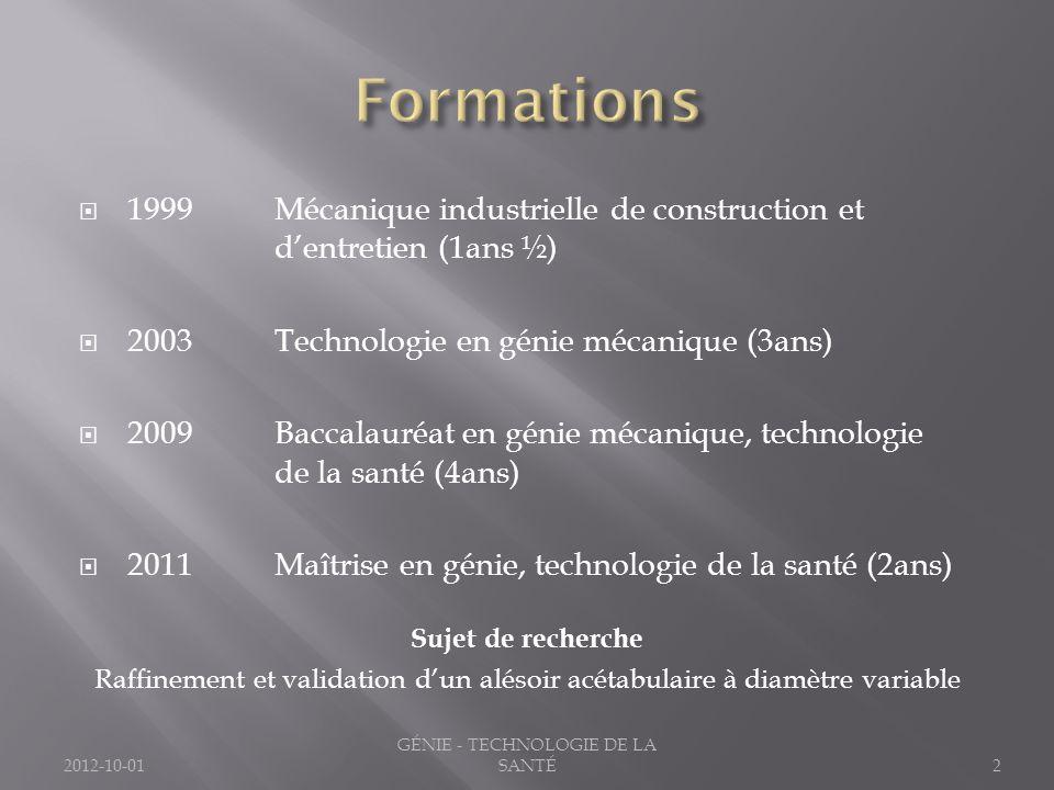 1999Mécanique industrielle de construction et dentretien (1ans ½) 2003Technologie en génie mécanique (3ans) 2009Baccalauréat en génie mécanique, techn