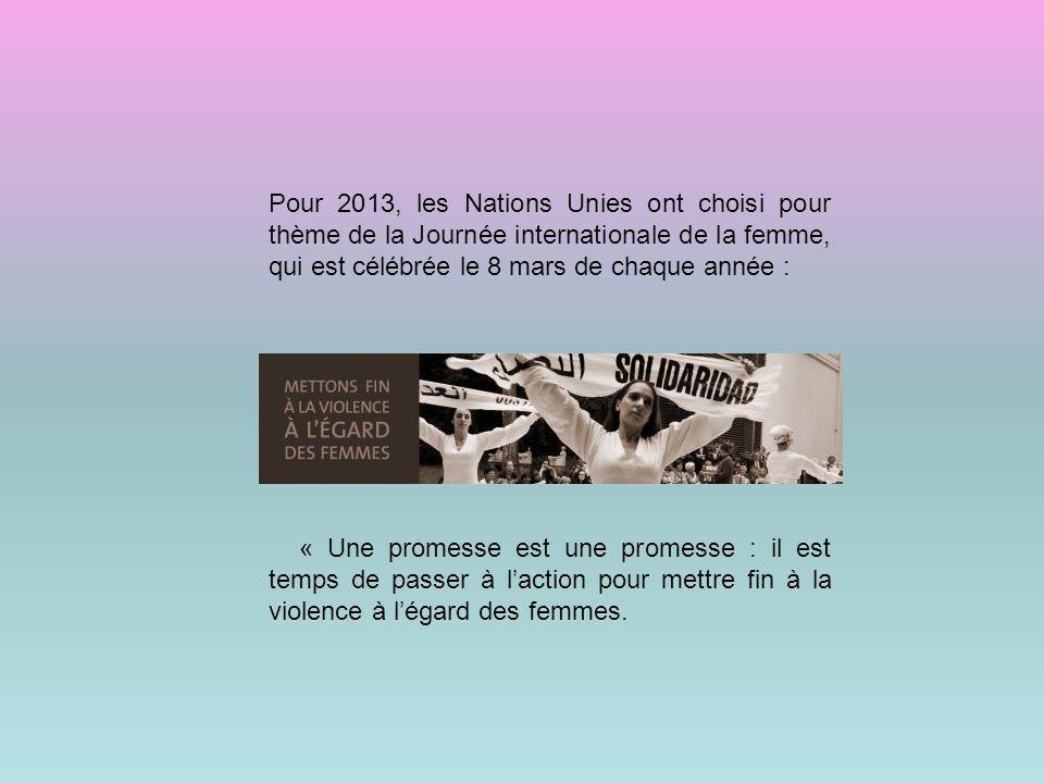 Pour 2013, les Nations Unies ont choisi pour thème de la Journée internationale de la femme, qui est célébrée le 8 mars de chaque année : « Une promes