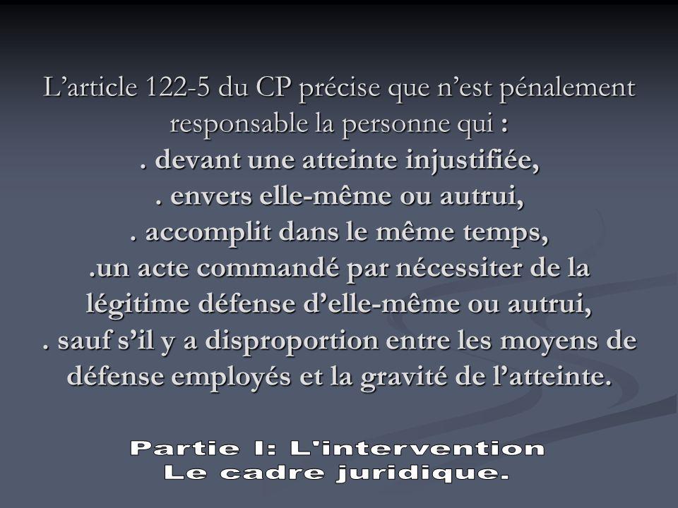 La légitime défense (Art. 122-5 du Code Pénal) Dans la réalisation de sa mission le policier municipal peut être amené, dans des situations précises d