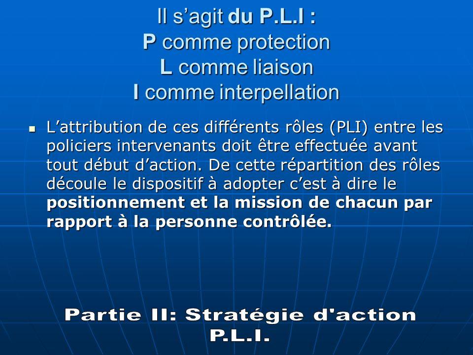 Le P.L.I Toute intervention de Police nécessite la réalisation de trois fonctions complémentaires qui doivent être obligatoirement remplies pour perme