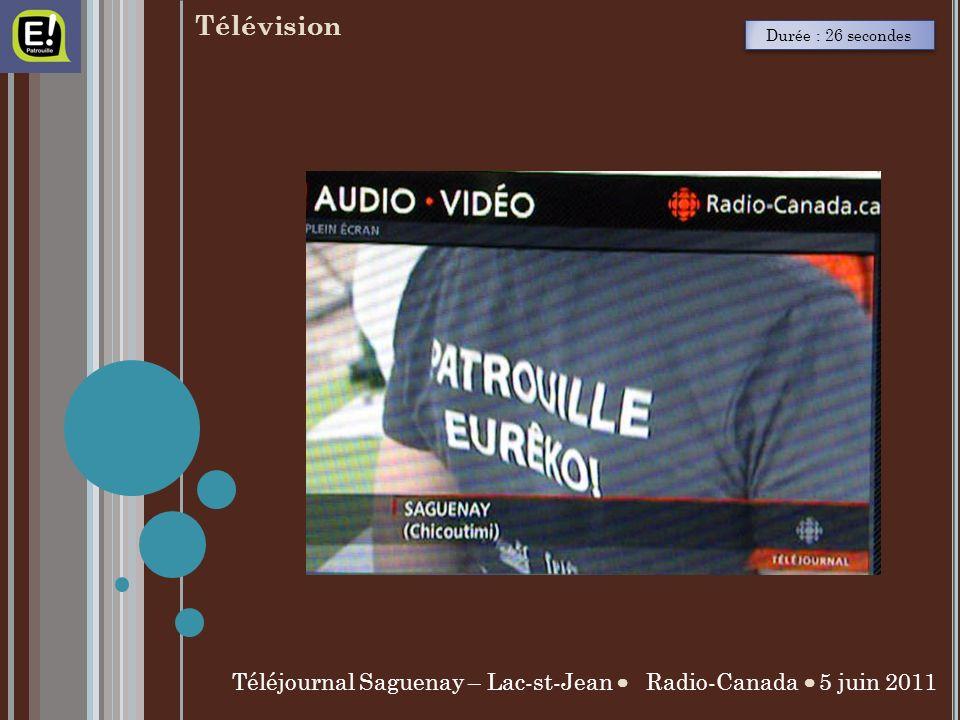 Durée : 26 secondes Téléjournal Saguenay – Lac-st-Jean Radio-Canada 5 juin 2011 Télévision