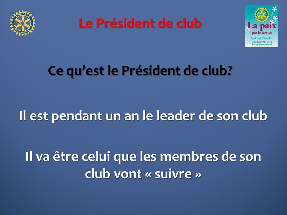 Le Président de club Ce quest le Président de club? Il est pendant un an le leader de son club Il va être celui que les membres de son club vont « sui
