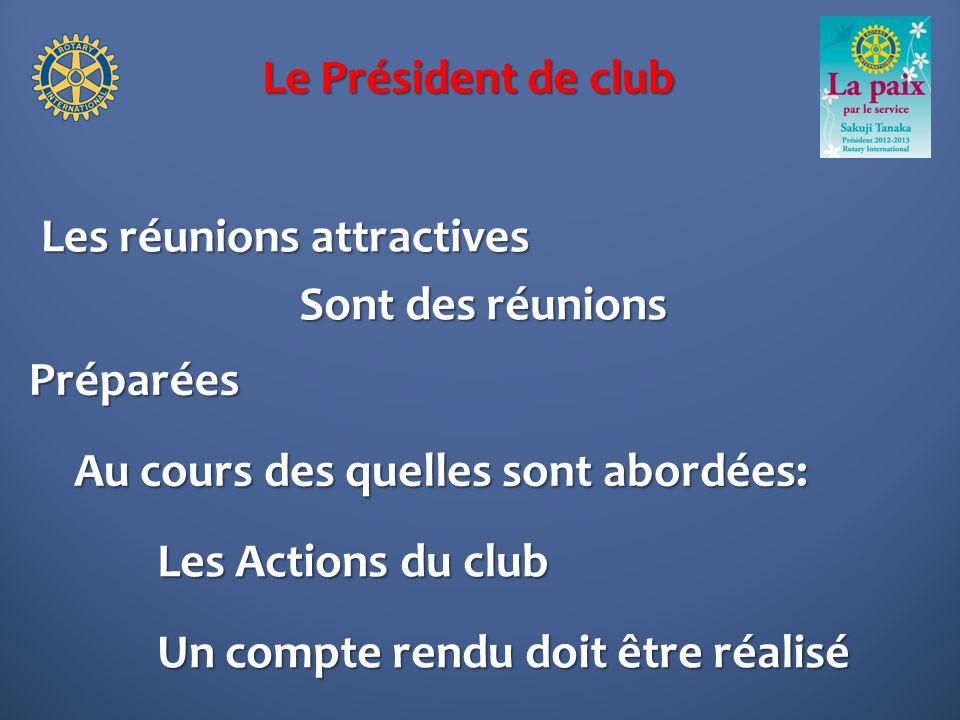 Le Président de club Les réunions attractives Préparées Sont des réunions Les Actions du club Un compte rendu doit être réalisé Au cours des quelles sont abordées:
