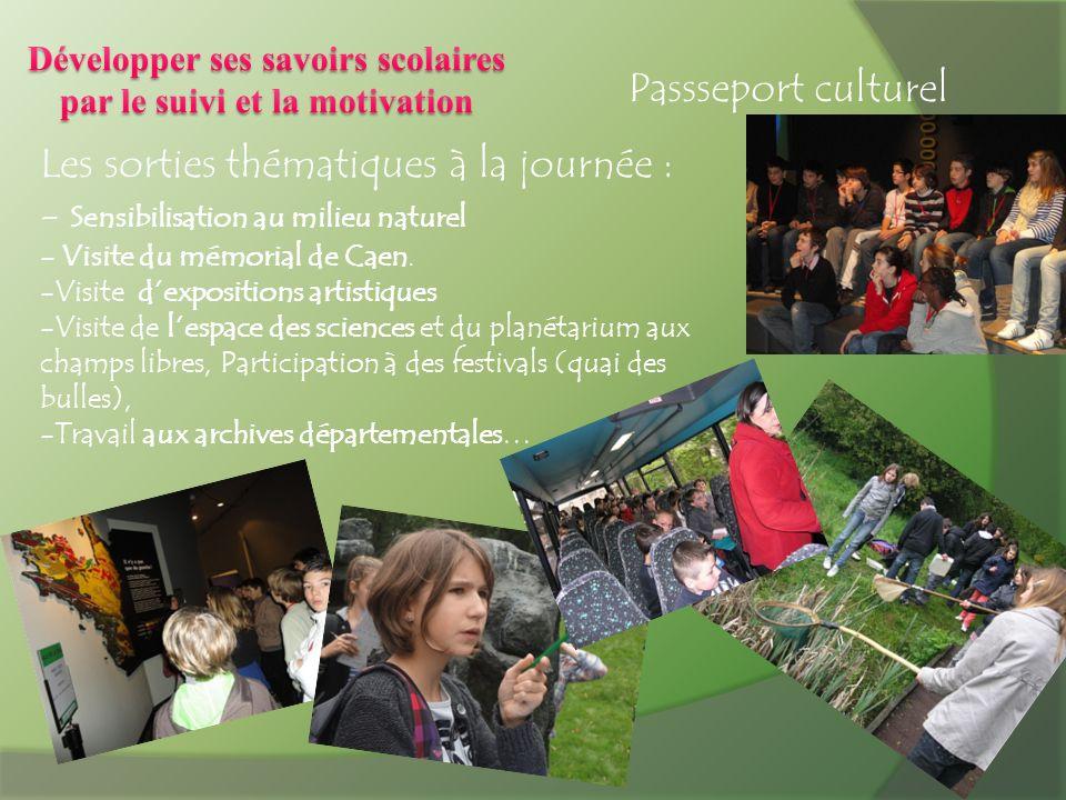 Passseport culturel Les sorties thématiques à la journée : - Sensibilisation au milieu naturel - Visite du mémorial de Caen. -Visite dexpositions arti