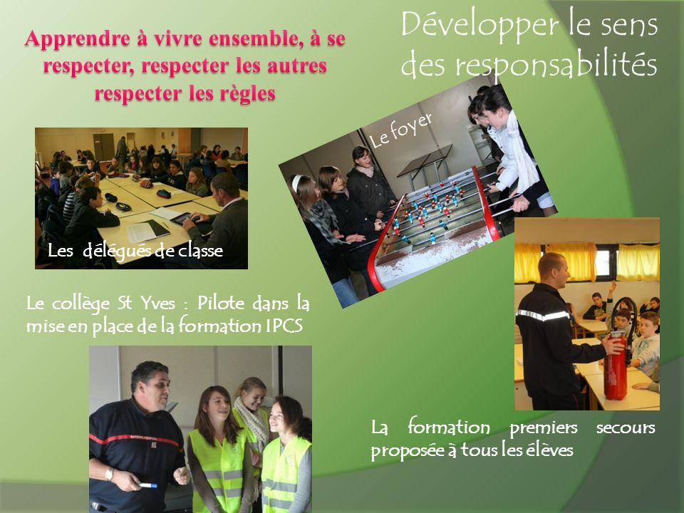 Les délégués de classe Le foyer Le collège St Yves : Pilote dans la mise en place de la formation IPCS Développer le sens des responsabilités La forma