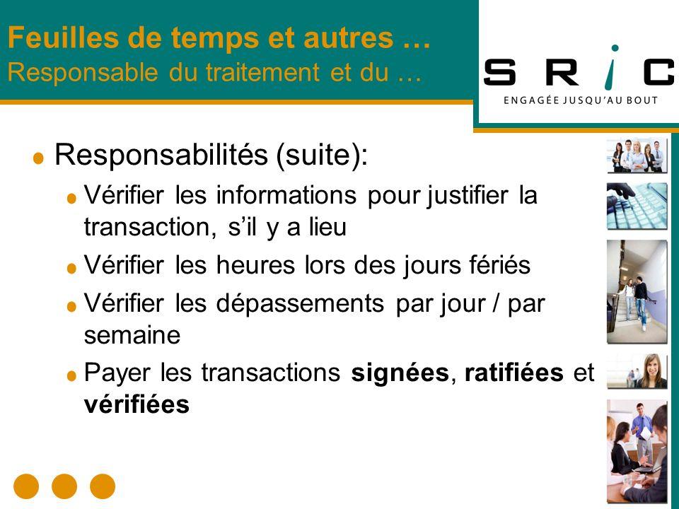 Responsabilités (suite): Vérifier les informations pour justifier la transaction, sil y a lieu Vérifier les heures lors des jours fériés Vérifier les