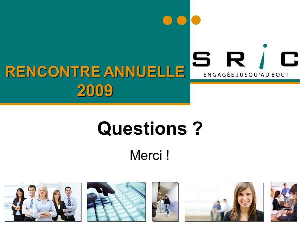 RENCONTRE ANNUELLE 2009 Questions ? Merci !