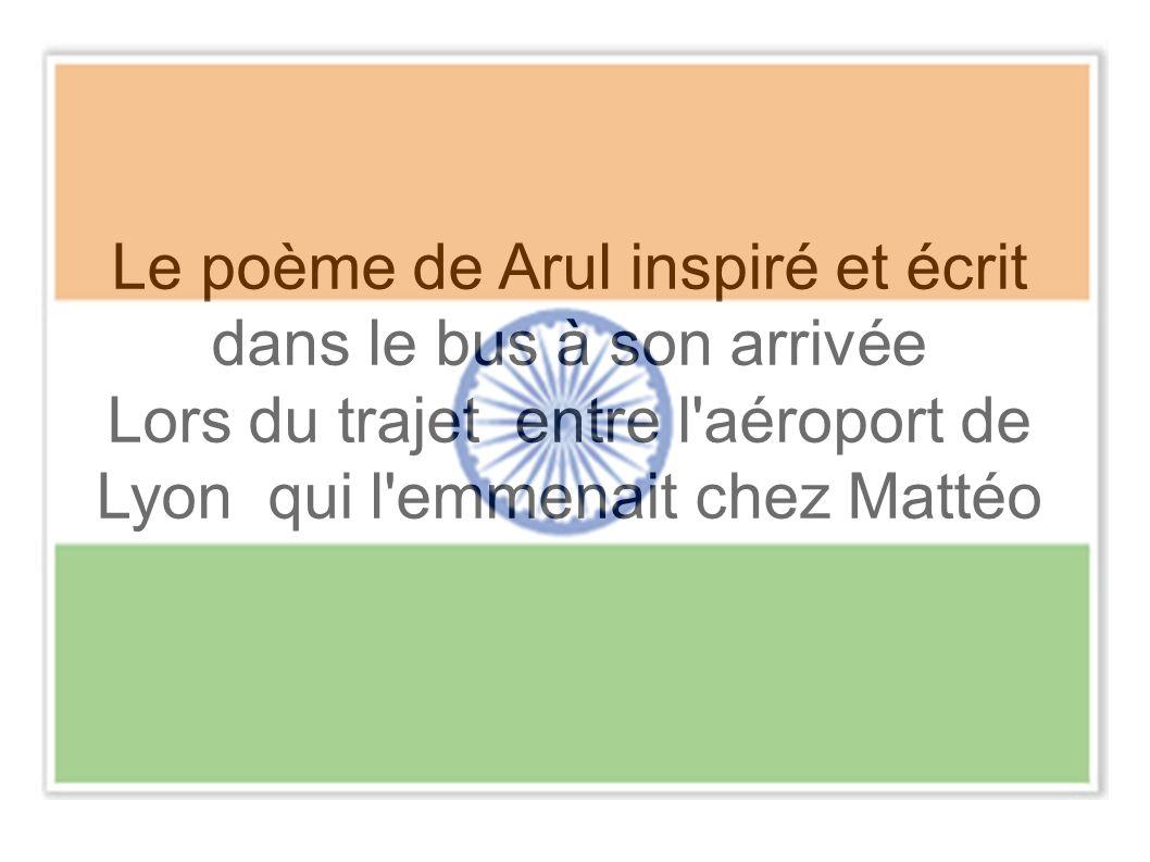 Le poème de Arul inspiré et écrit dans le bus à son arrivée Lors du trajet entre l aéroport de Lyon qui l emmenait chez Mattéo