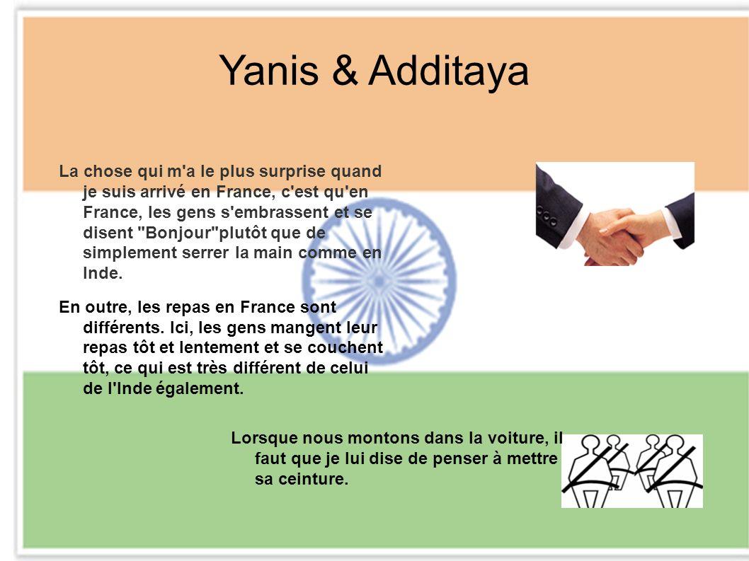 Yanis & Additaya La chose qui m a le plus surprise quand je suis arrivé en France, c est qu en France, les gens s embrassent et se disent Bonjour plutôt que de simplement serrer la main comme en Inde.