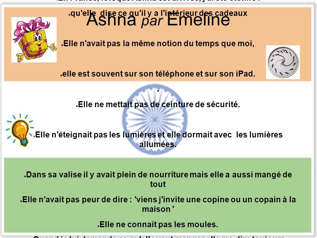 En France, lorsque Ashna est arrivée, j ai été étonné : qu elle dise ce qu il y a l intérieur des cadeaux Elle n avait pas la même notion du temps que moi, elle est souvent sur son téléphone et sur son iPad.