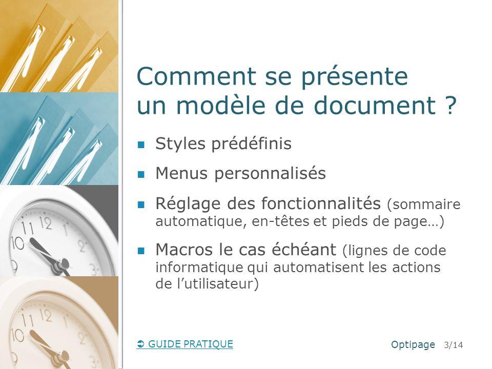 GUIDE PRATIQUE Comment se présente un modèle de document ? Optipage 3/14 Styles prédéfinis Menus personnalisés Réglage des fonctionnalités (sommaire a