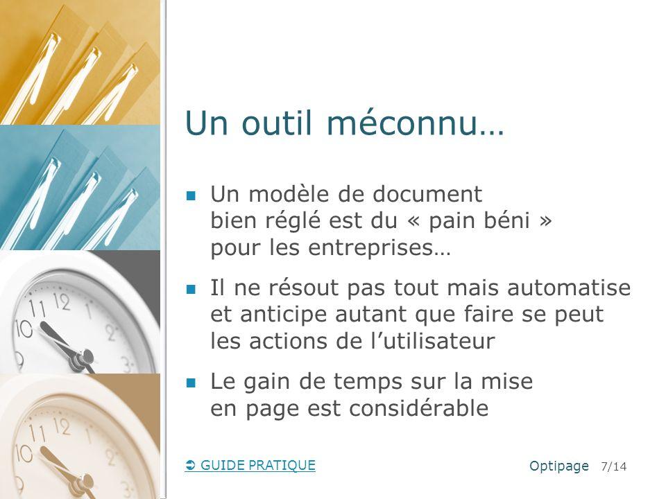 GUIDE PRATIQUE Un outil méconnu… Optipage 7/14 Un modèle de document bien réglé est du « pain béni » pour les entreprises… Il ne résout pas tout mais