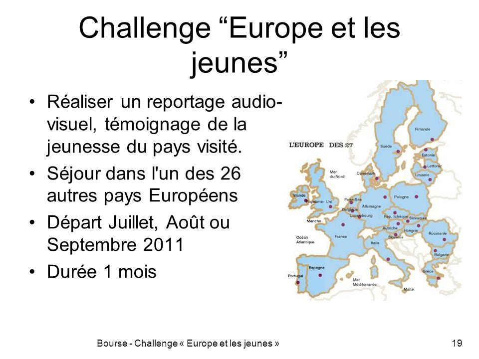 Bourse - Challenge « Europe et les jeunes »19 Challenge Europe et les jeunes Réaliser un reportage audio- visuel, témoignage de la jeunesse du pays vi