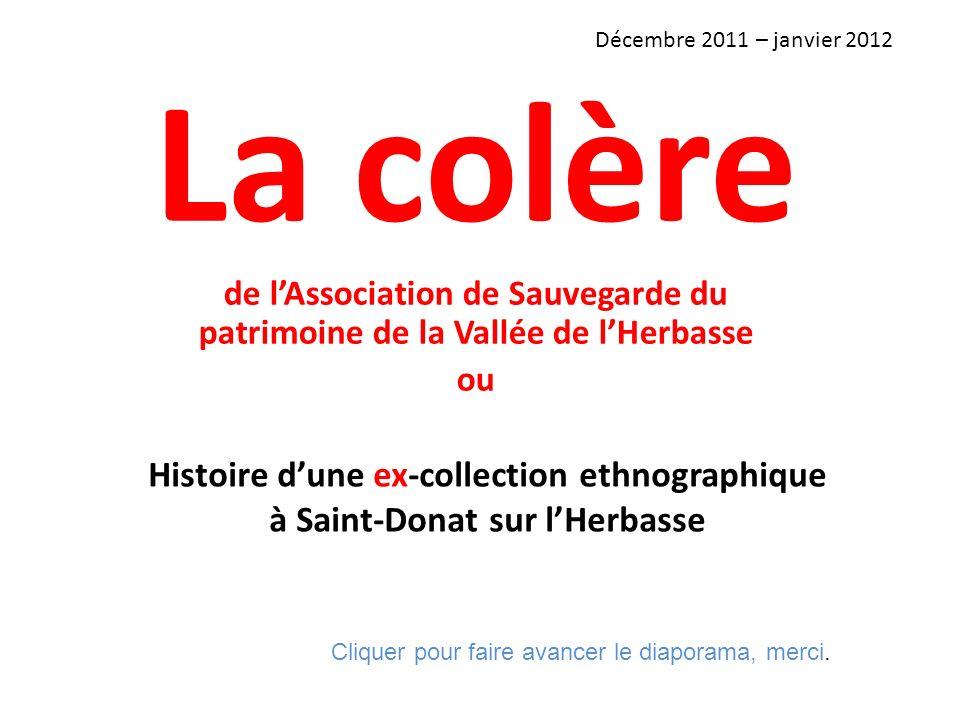 Histoire dune ex-collection ethnographique à Saint-Donat sur lHerbasse La colère de lAssociation de Sauvegarde du patrimoine de la Vallée de lHerbasse