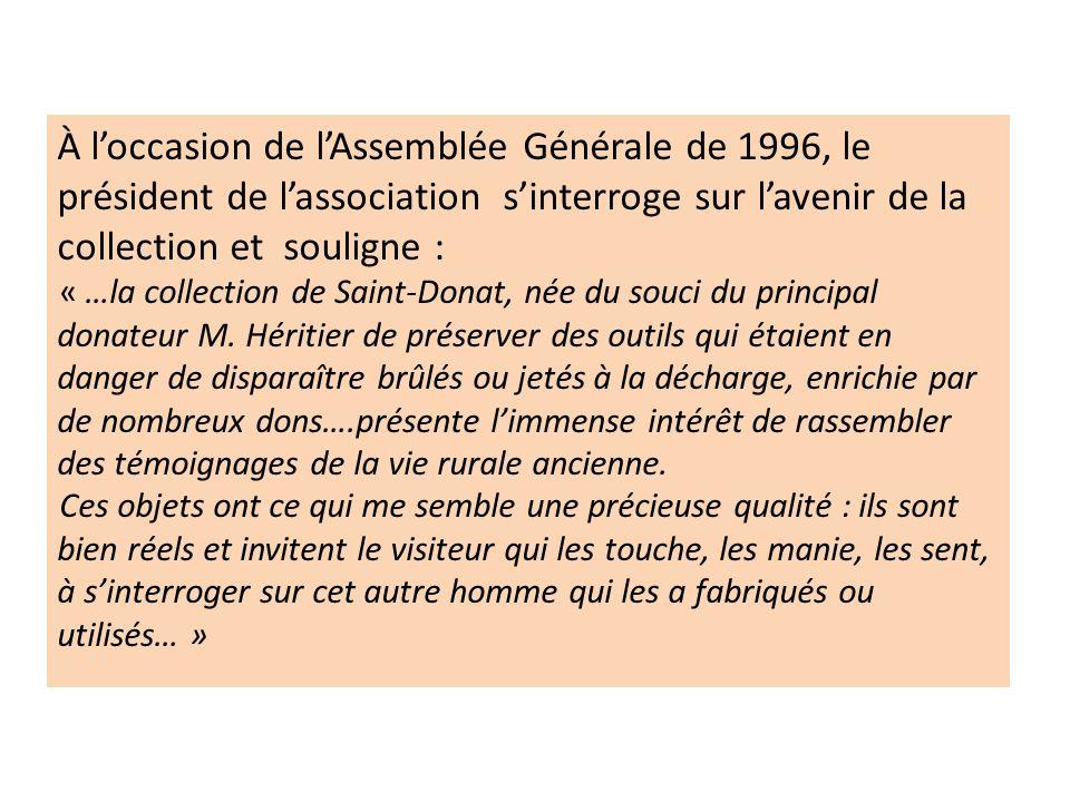 À loccasion de lAssemblée Générale de 1996, le président de lassociation sinterroge sur lavenir de la collection et souligne : « …la collection de Sai