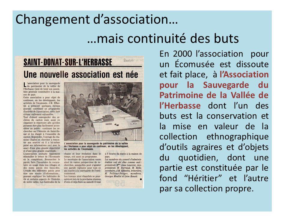 Changement dassociation… …mais continuité des buts En 2000 lassociation pour un Écomusée est dissoute et fait place, à lAssociation pour la Sauvegarde