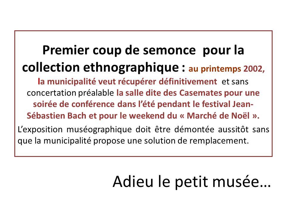 Adieu le petit musée… Premier coup de semonce pour la collection ethnographique : au printemps 2002, la municipalité veut récupérer définitivement et