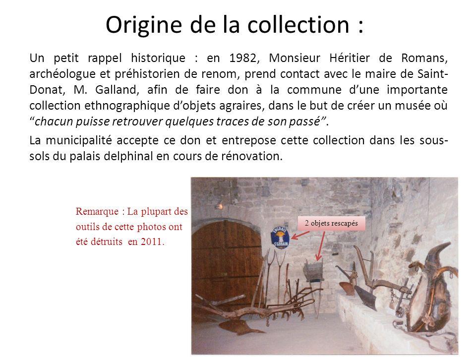 Origine de la collection : Un petit rappel historique : en 1982, Monsieur Héritier de Romans, archéologue et préhistorien de renom, prend contact avec le maire de Saint- Donat, M.
