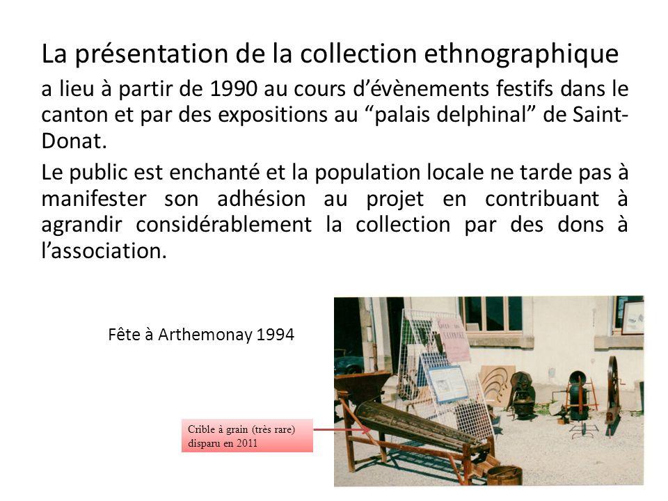 La présentation de la collection ethnographique a lieu à partir de 1990 au cours dévènements festifs dans le canton et par des expositions au palais delphinal de Saint- Donat.