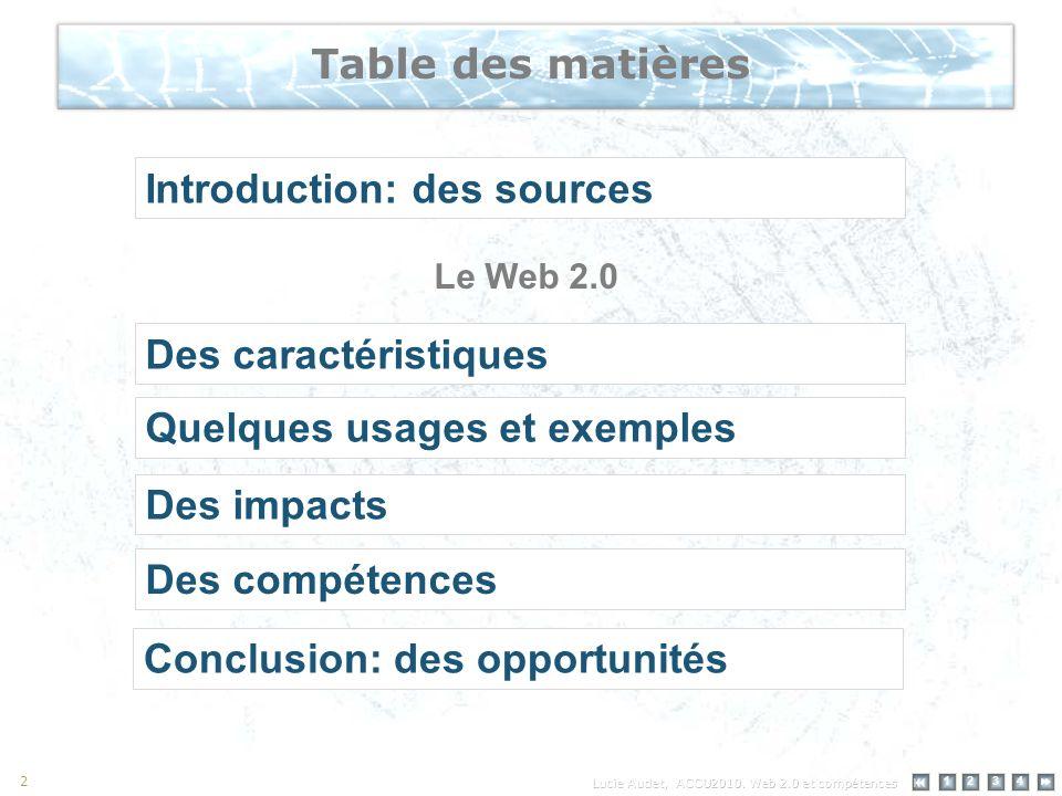 12 34 2 Table des matières Des caractéristiques Quelques usages et exemples Introduction: des sources Des impacts Des compétences Le Web 2.0 Conclusion: des opportunités