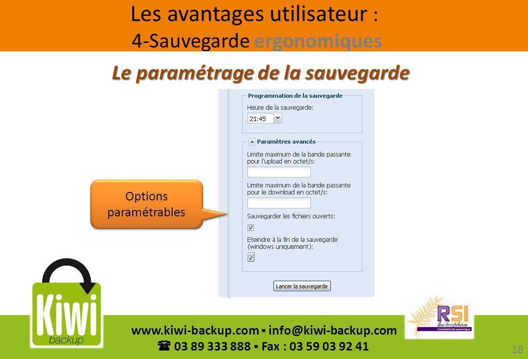 18 www.kiwi-backup.com info@kiwi-backup.com 03 89 333 888 Fax : 03 59 03 92 41 Le paramétrage de la sauvegarde Les avantages utilisateur : 4-Sauvegard