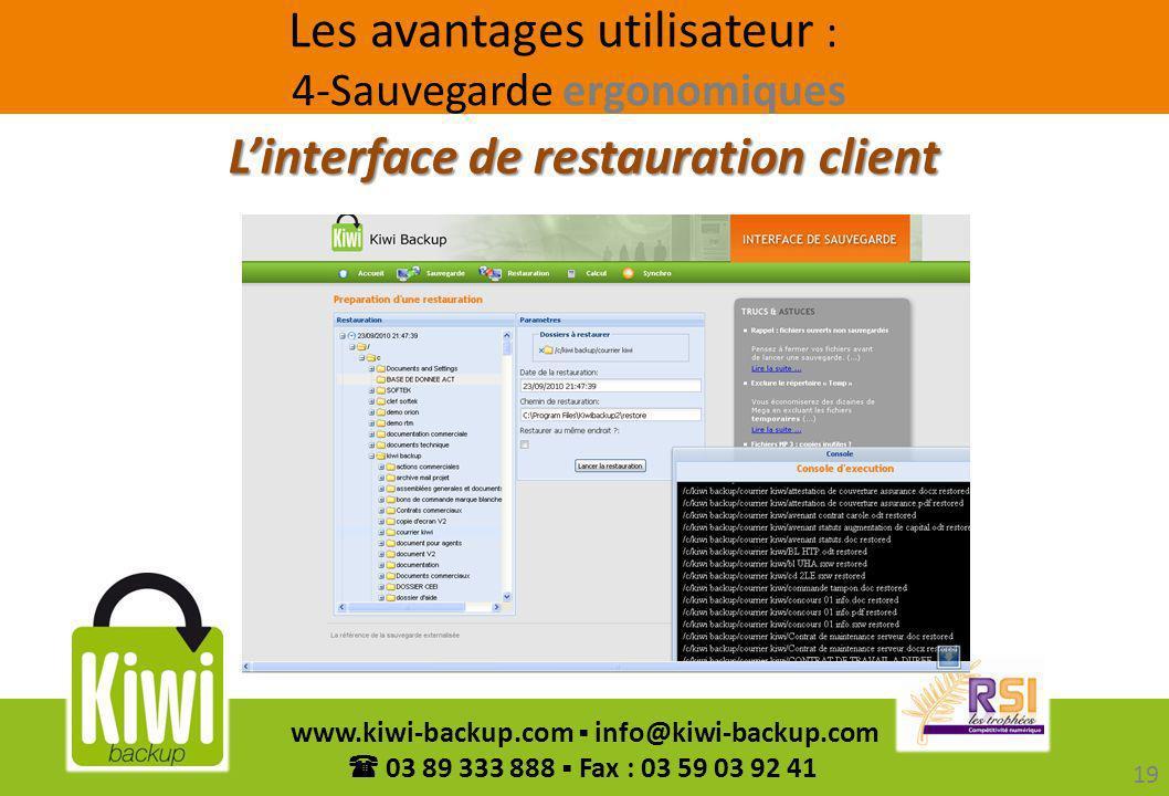19 www.kiwi-backup.com info@kiwi-backup.com 03 89 333 888 Fax : 03 59 03 92 41 Linterface de restauration client Les avantages utilisateur : 4-Sauvega