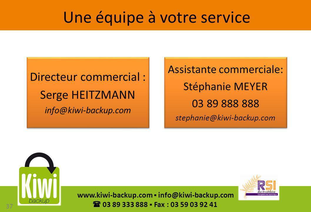37 www.kiwi-backup.com info@kiwi-backup.com 03 89 333 888 Fax : 03 59 03 92 41 Une équipe à votre service Directeur commercial : Serge HEITZMANN info@