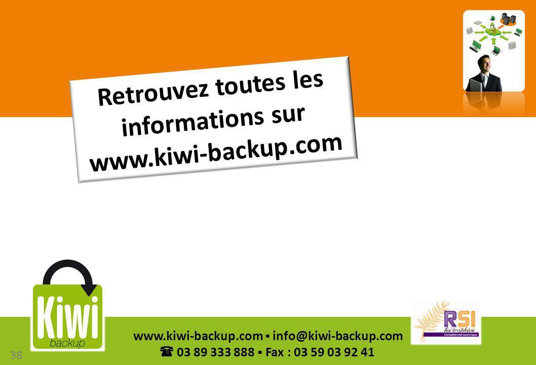 38 www.kiwi-backup.com info@kiwi-backup.com 03 89 333 888 Fax : 03 59 03 92 41 Retrouvez toutes les informations sur www.kiwi-backup.com 38