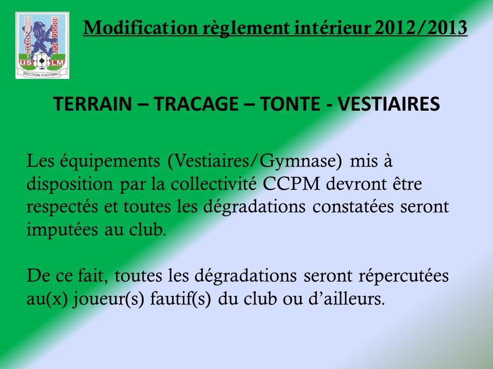 Modification règlement intérieur 2012/2013 Les équipements (Vestiaires/Gymnase) mis à disposition par la collectivité CCPM devront être respectés et toutes les dégradations constatées seront imputées au club.
