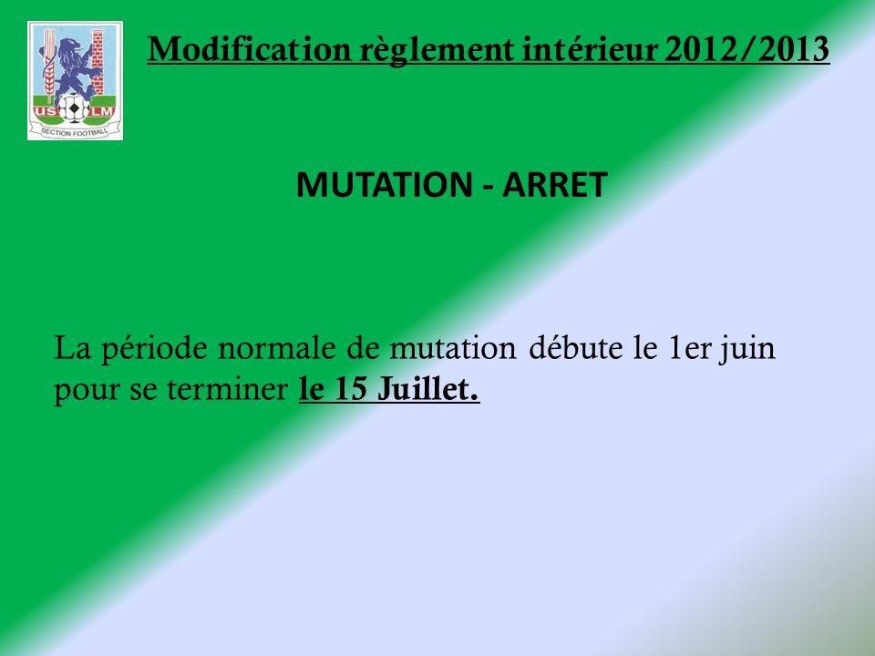 Modification règlement intérieur 2012/2013 La période normale de mutation débute le 1er juin pour se terminer le 15 Juillet. MUTATION - ARRET