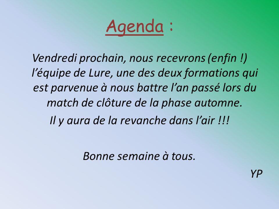 Agenda : Vendredi prochain, nous recevrons (enfin !) léquipe de Lure, une des deux formations qui est parvenue à nous battre lan passé lors du match d