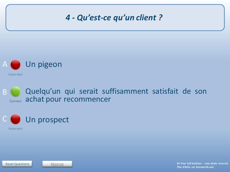 Reset Questions Un pigeon Incorrect Un prospect Incorrect Quelquun qui serait suffisamment satisfait de son achat pour recommencer Correct 4 - Quest-c