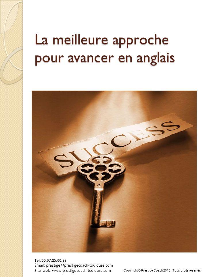 La meilleure approche pour avancer en anglais Tél: 06.07.25.00.89 Émail: prestige@prestigecoach-toulouse.com Site-web: www.prestigecoach-toulouse.com