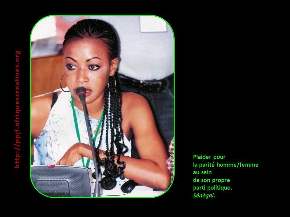 Plaider pour la parité homme/femme au sein de son propre parti politique. Sénégal. http:// ppjf.afriquescreatives.org