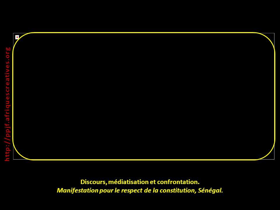 Discours, médiatisation et confrontation. Manifestation pour le respect de la constitution, Sénégal. http:// ppjf.afriquescreatives.org