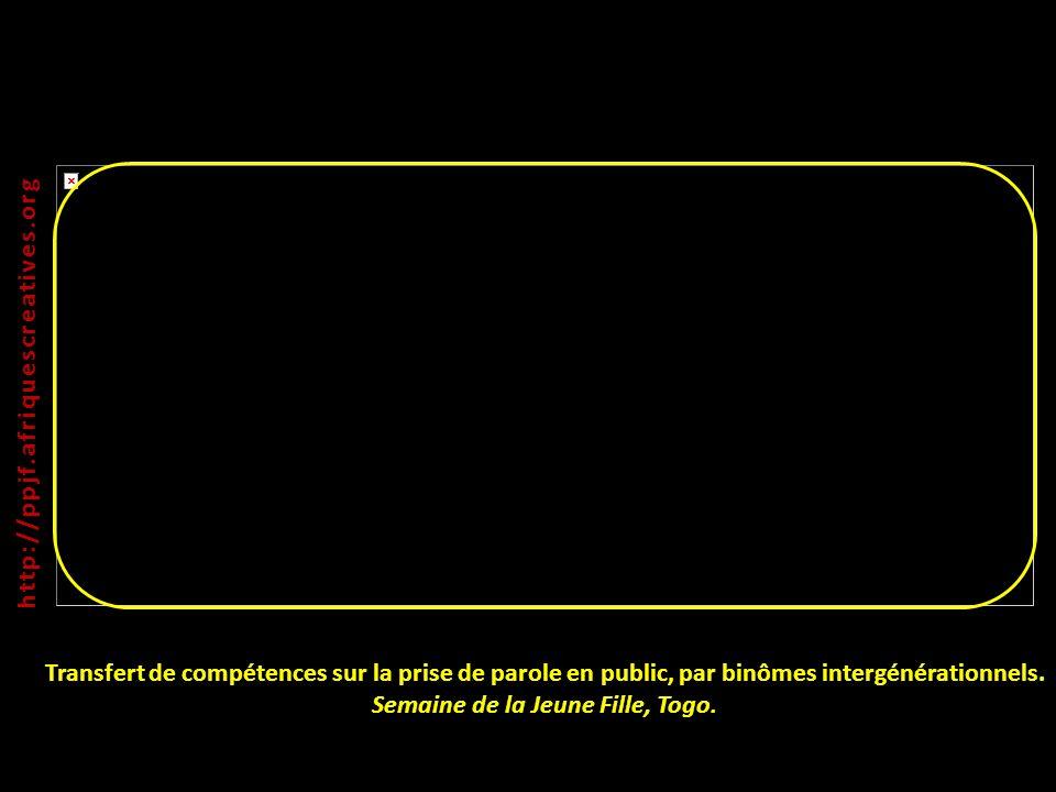 Transfert de compétences sur la prise de parole en public, par binômes intergénérationnels. Semaine de la Jeune Fille, Togo. http:// ppjf.afriquescrea