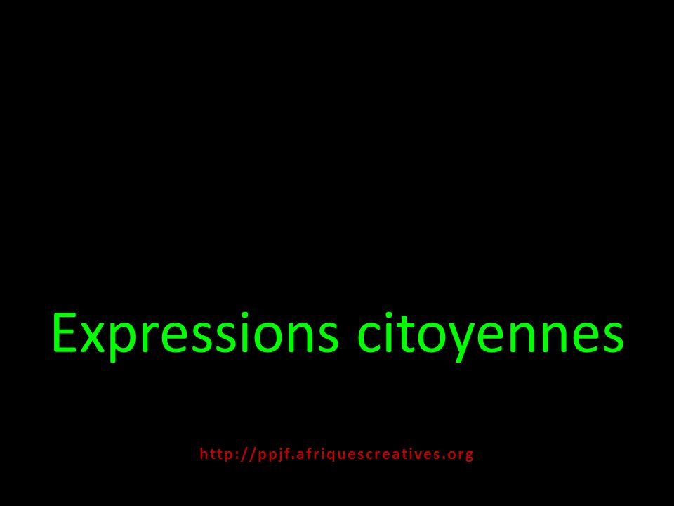 Expressions citoyennes http:// ppjf.afriquescreatives.org