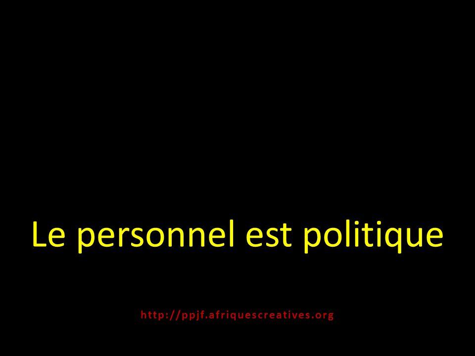 Le personnel est politique http:// ppjf.afriquescreatives.org