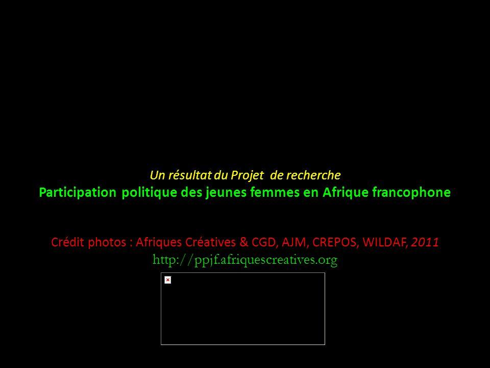 Un résultat du Projet de recherche Participation politique des jeunes femmes en Afrique francophone Crédit photos : Afriques Créatives & CGD, AJM, CREPOS, WILDAF, 2011 http://ppjf.afriquescreatives.org