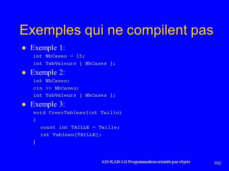 Exemples qui ne compilent pas Exemple 1: int NbCases = 15; int TabValeurs [ NbCases ]; Exemple 2: int NbCases; cin >> NbCases; int TabValeurs [ NbCase