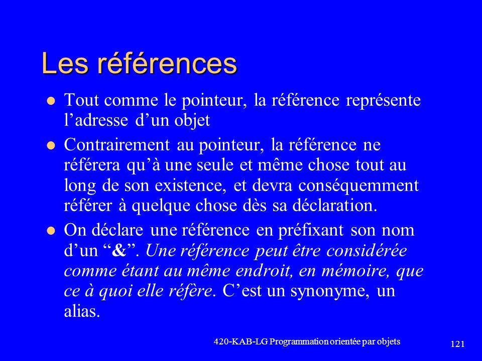 Les références Tout comme le pointeur, la référence représente ladresse dun objet Contrairement au pointeur, la référence ne référera quà une seule et