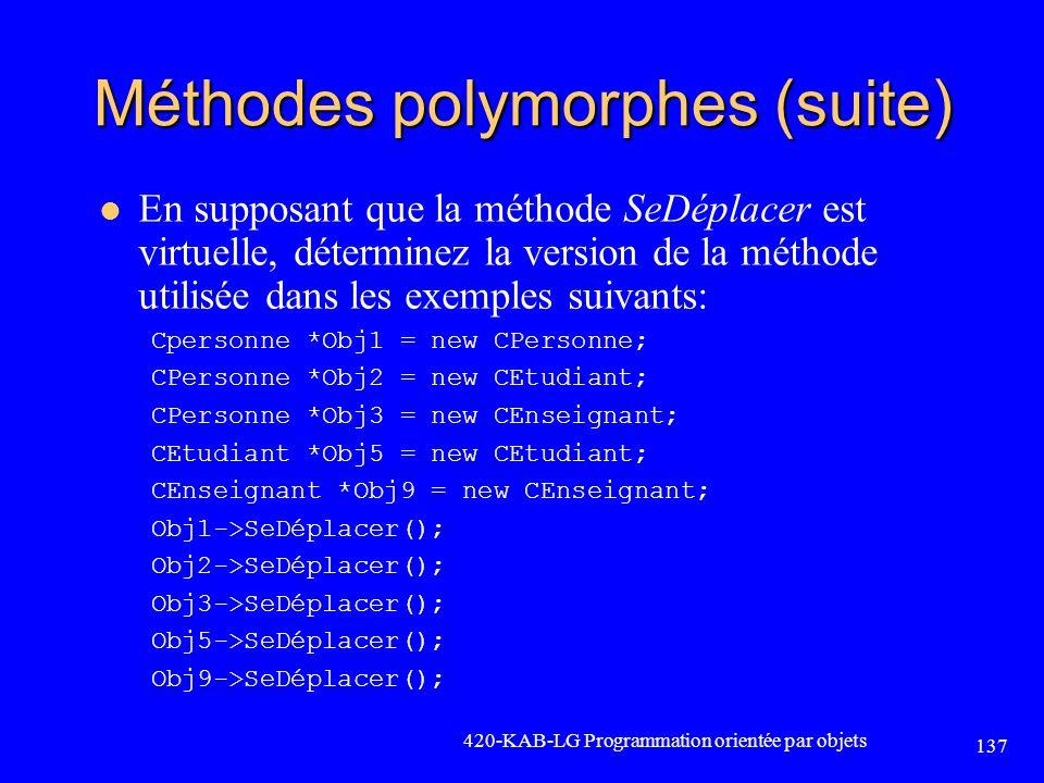 Méthodes polymorphes (suite) En supposant que la méthode SeDéplacer est virtuelle, déterminez la version de la méthode utilisée dans les exemples suiv