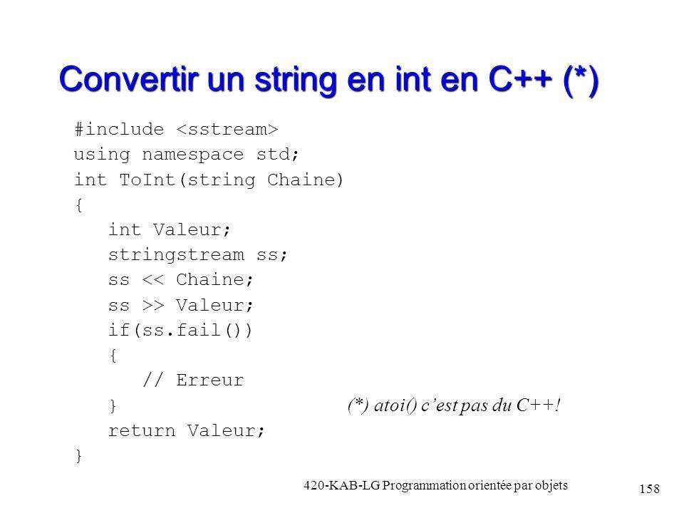 Convertir un string en int en C++ (*) #include using namespace std; int ToInt(string Chaine) { int Valeur; stringstream ss; ss << Chaine; ss >> Valeur