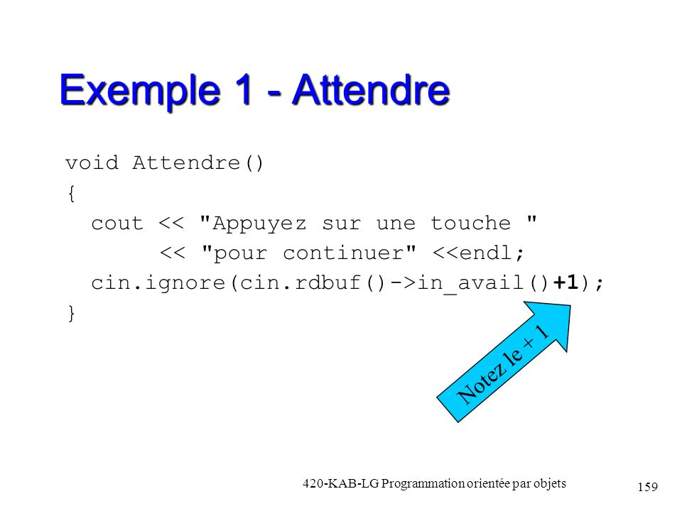 Exemple 1 - Attendre void Attendre() { cout <<