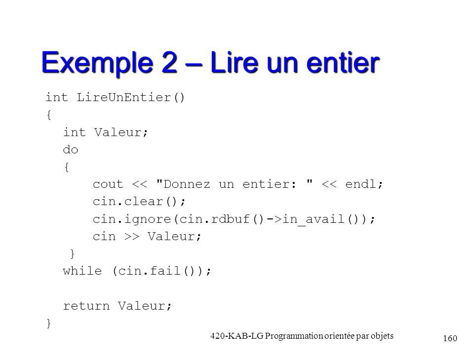 Exemple 2 – Lire un entier int LireUnEntier() { int Valeur; do { cout <<